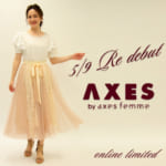 AXES by axes femme 2020年5月9日(土) ReDebut!